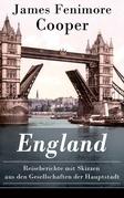 England - Reiseberichte mit Skizzen aus den Gesellschaften der Hauptstadt (Vollständige deutsche Ausgaben: Band 1&2)