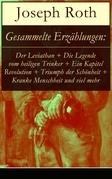Gesammelte Erzählungen: Der Leviathan + Die Legende vom heiligen Trinker + Ein Kapitel Revolution + Triumph der Schönheit + Kranke Menschheit und viel mehr