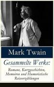 Gesammelte Werke: Romane, Kurzgeschichten, Memoiren und Humoristische Reiseerzählungen (Vollständige deutsche Ausgaben)