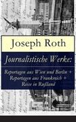 Journalistische Werke: Reportagen aus Wien und Berlin + Reportagen aus Frankreich + Reise in Rußland (Vollständige Ausgaben)