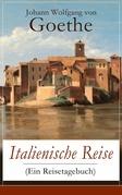 Italienische Reise (Ein Reisetagebuch) - Vollständige Ausgabe