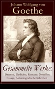 Gesammelte Werke: Dramen, Gedichte, Romane, Novellen, Essays, Autobiografische Schriften (Über 1000 Titel in einem Buch - Vollständige Ausgaben)