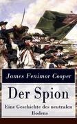 Der Spion - Eine Geschichte des neutralen Bodens (Vollständige deutsche Ausgabe)