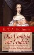 Das Fräulein von Scuderi: Erste deutsche Kriminalnovelle (Vollständige Ausgabe)