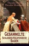 Gesammelte Schleswig-Holsteinische Sagen (Vollständige Ausgabe)