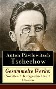 Gesammelte Werke: Novellen + Kurzgeschichten + Dramen (78 Titel in einem Buch - Vollständige deutsche Ausgaben)