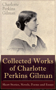 Charlotte Perkins Gilman - Collected Works of Charlotte Perkins Gilman: Short Stories, Novels, Poems and Essays