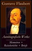 Autobiografische Werke: Memoiren + Reiseberichte + Briefe (Vollständige deutsche Ausgaben)
