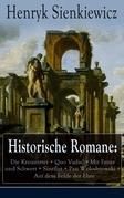 Historische Romane: Die Kreuzritter + Quo Vadis? + Mit Feuer und Schwert + Sintflut + Pan Wolodyjowski + Auf dem Felde der Ehre (Vollständige deutsche Ausgaben)