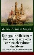 Der rote Freibeuter + Die Wassernixe oder der Streicher durch die Meere: Die beliebtesten Seeabenteuer (Vollständige deutsche Ausgaben)