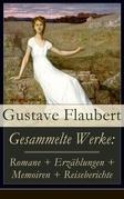 Gesammelte Werke: Romane + Erzählungen + Memoiren + Reiseberichte (Vollständige deutsche Ausgaben)
