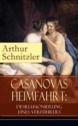 Casanovas Heimfahrt: Desillusionierung eines Verführers (Vollständige Ausgabe)