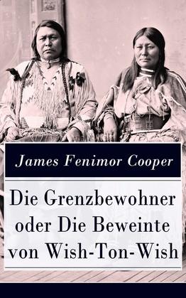 Die Grenzbewohner oder Die Beweinte von Wish-Ton-Wish (Vollständige deutsche Ausgabe)