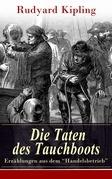 """Die Taten des Tauchboots - Erzählungen aus dem """"Handelsbetrieb"""" (Vollständige deutsche Ausgabe)"""