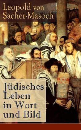 Jüdisches Leben in Wort und Bild (Vollständige Ausgabe mit Abbildungen)