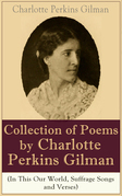 Charlotte Perkins Gilman - A Collection of Poems by Charlotte Perkins Gilman (In This Our World, Suffrage Songs and Verses)