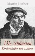 Die schönsten Kirchenlieder von Luther (Vollständige Ausgabe)