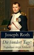 Die hundert Tage: Napoleons letzte Schlacht (Vollständige Ausgabe)