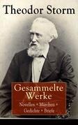 Gesammelte Werke: Novellen + Märchen + Gedichte + Briefe
