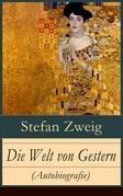 Die Welt von Gestern (Autobiografie) - Vollständige Ausgabe