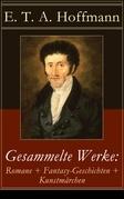 Gesammelte Werke: Romane + Fantasy-Geschichten + Kunstmärchen (55 Titel in einem Buch - Vollständige Ausgabe)