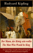 Der Mann, der König sein wollte / The Man Who Would be King - Zweisprachige Ausgabe (Deutsch-Englisch) / Bilingual edition (German-English)