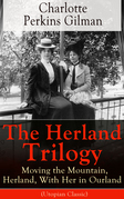 The Herland Trilogy: Moving the Mountain, Herland, With Her in Ourland (Utopian Classic)