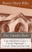 Das Stunden-Buch: Vom mönchischen Leben + Von der Pilgerschaft + Von der Armut und vom Tode (Vollständige Ausgabe)
