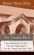 Das Stunden-Buch: Vom mönchischen Leben + Von der Pilgerschaft + Von der Armut und vom Tode