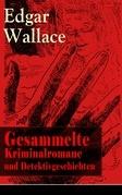 Gesammelte Kriminalromane und Detektivgeschichten (69 Titel in einem Buch - Vollständige deutsche Ausgaben)