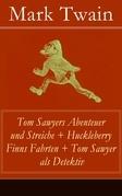 Tom Sawyers Abenteuer und Streiche + Huckleberry Finns Fahrten + Tom Sawyer als Detektiv (Vollständige deutsche Ausgaben mit den Illustrationen der Originalausgabe)