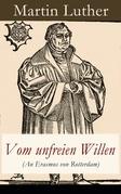 Vom unfreien Willen (An Erasmus von Rotterdam) - Vollständige Ausgabe
