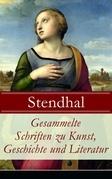 Gesammelte Schriften zu Kunst, Geschichte und Literatur (Vollständige deutsche Ausgaben)