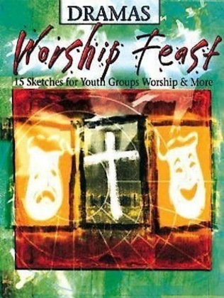 Worship Feast - Dramas: 15 Sketches for Youth Groups, Worship & More