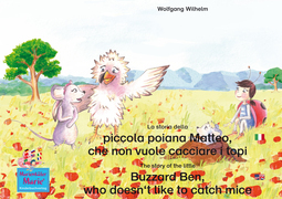La storia della poiana Matteo che non vuole cacciare i topi. Italiano-Inglese. / The story of the little Buzzard Ben, who doesn't like to catch mice. Italian-English.