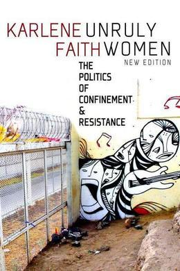 Unruly Women: The Politics of Confinement & Resistance