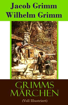 Grimms Sämtliche Märchen Voll Illustriert: Alle Kinder- und Hausmärchen