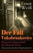 Der Fall Vukobrankovics: Mysteriöser Kriminalfall der Elisabeth Thury (Basierend auf wahren Begebenheiten) - Vollständige Ausgabe