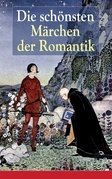Die schönsten Märchen der Romantik (Vollständige Ausgaben)
