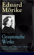 Gesammelte Werke: Erzählungen + Märchen + Briefe + Dramen + Gedichte (366 Titel in einem Buch  Vollständige Ausgaben)