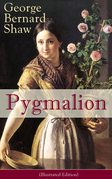 Pygmalion (Illustrated Edition)