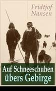 Auf Schneeschuhen übers Gebirge - Vollständige Ausgabe