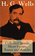 H. G. Wells: Collected Novels, Short Stories, Essays and Articles