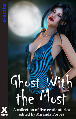Ghost With The Most: A collection of five erotic paranormal stories