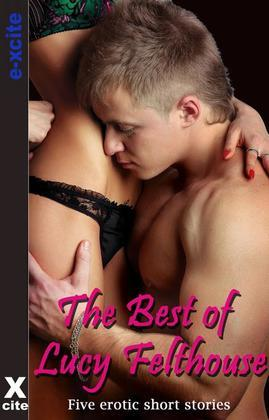 The Best of Lucy Felthouse: Five erotic short stories