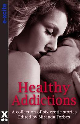 Healthy Addictions: Six erotic short stories