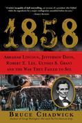 1858: Abraham Lincoln, Jefferson Davis, Robert E. Lee, Ulysses S. Grant and the War They Failed to See