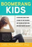 Boomerang Kids: A Revealing Look at Why So Many of Our Children Are Failing on Their Own, and How Parents Can Help