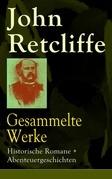 Gesammelte Werke: Historische Romane + Abenteuergeschichten (Vollständige Ausgaben)