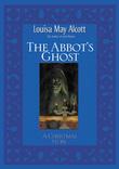 Louisa May Alcott - Abbot's Ghost
